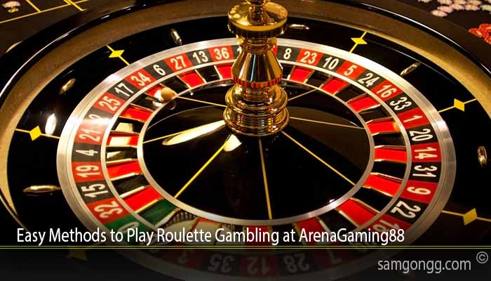 Easy Methods to Play Roulette Gambling at ArenaGaming88